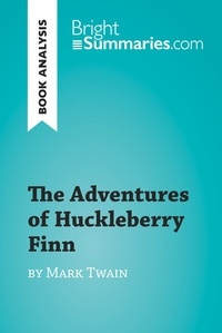 Bright Summaries - The Adventures of Huckleberry Finn by Mark Twain (Book Analysis) - Detailed Summary, Analysis and Reading Guide.