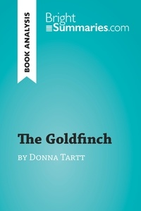 Bright Summaries - The Goldfinch by Donna Tartt (Book Analysis) - Detailed Summary, Analysis and Reading Guide.