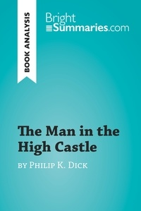 Bright Summaries - The Man in the High Castle by Philip K. Dick (Book Analysis) - Detailed Summary, Analysis and Reading Guide.