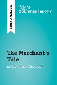 Bright Summaries - The Merchant's Tale by Geoffrey Chaucer (Book Analysis) - Detailed Summary, Analysis and Reading Guide.