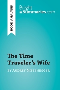 Bright Summaries - The Time Traveler's Wife by Audrey Niffenegger (Book Analysis) - Detailed Summary, Analysis and Reading Guide.