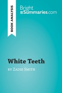 Bright Summaries - White Teeth by Zadie Smith (Book Analysis) - Detailed Summary, Analysis and Reading Guide.