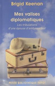 Brigid Keenan - Mes valises diplomatiques - Les tribulations d'une épouse d'ambassadeur.