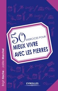 Brigit Hache et Joëlle Marchal - 50 exercices pour mieux vivre avec les pierres.