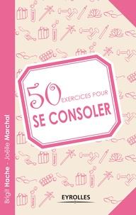 Brigit Hache et Joëlle Marchal - 50 exercices pour se consoler.