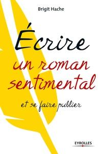 Brigit Hache - Ecrire un roman sentimental et se faire publier.