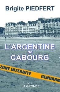 Brigite Piedfert - L'Argentine de Cabourg.