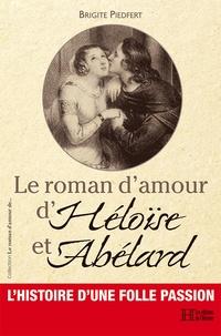 Brigite Piedfert - Le roman d'amour d'Héloïse et Abélard.