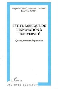 Brigitte Abero et Monique Linard - Petite fabrique de l'innovation à l'université - Quatre parcours de pionniers.