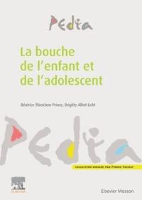 Brigitte Alliot-Licht et Béatrice Thivichon-Prince - La bouche de l'enfant et de l'adolescent.