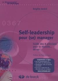 Brigitte André - Self-leadership pour (se) manager - Guide des 8 principes pour la réussite...de soi !.