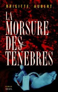 Brigitte Aubert - La morsure des ténèbres.