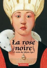 Brigitte Aubert et Gisèle Cavali - La rose noire - 5 récits du Moyen Age.