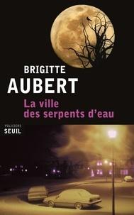 Brigitte Aubert - La ville des serpents d'eau.