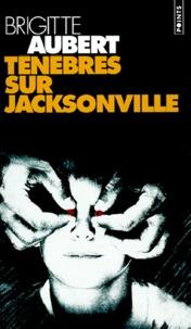 Brigitte Aubert - Ténèbres sur Jacksonville.