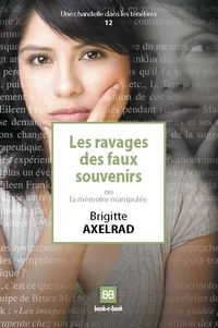 Brigitte Axelrad - Les ravages des faux souvenirs - Ou la mémoire manipulée.