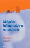 Brigitte Bader-Meunier et Christine Bodemer - Maladies inflammatoires en pédiatrie.