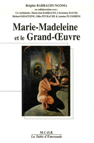 Brigitte Barbaudy-Ngoma - Marie-Madeleine et le Grand-OEuvre.