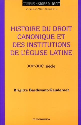 Brigitte Basdevant-Gaudemet - Histoire du droit canonique et des institutions de l'Eglise latine (XVe-XXe siècle).