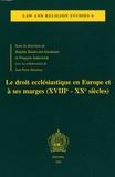 Brigitte Basdevant-Gaudemet et François Jankowiak - Le droit ecclésiastique en Europe et à ses marges (XVIIIe-XXe siècles).