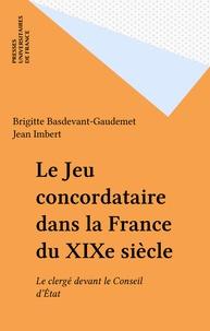 Brigitte Basdevant-Gaudemet - Le Jeu concordataire dans la France du XIXe siècle - Le clergé devant le Conseil d'État.