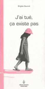 Brigitte Baumié - J'ai tué ça existe pas.