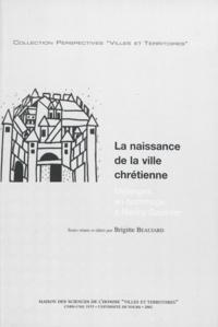 Brigitte Beaujard et  Collectif - La naissance de la ville chrétienne - Mélanges en hommage à Nancy Gauthier.