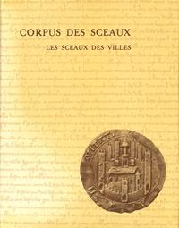 Brigitte Bedos - Corpus des sceaux français du Moyen Age - Tome 1, Les sceaux des villes.