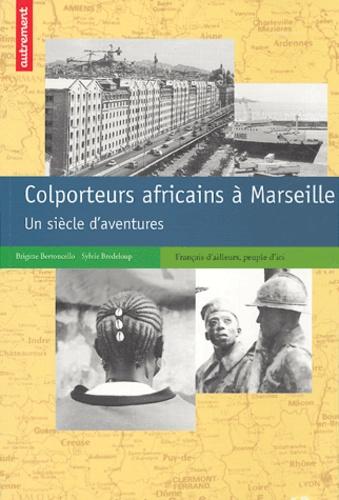 Brigitte Bertoncello et Sylvie Bredeloup - Colporteurs africains à Marseille - Un siècle d'aventures.