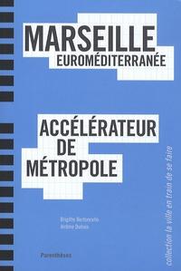 Brigitte Bertoncello et Jérôme Dubois - Marseille Euroméditerranée - Accélérateur de métropole.