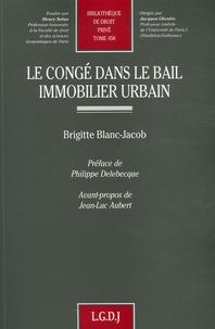 Brigitte Blanc-Jacob - Le congé dans le bail immobilier urbain.