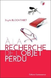 Brigitte Bloch-Tabet - A la recherche de l'objet perdu.