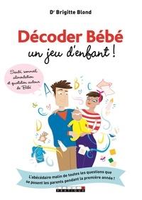 Brigitte Blond - Décoder Bébé, un jeu d'enfant !.