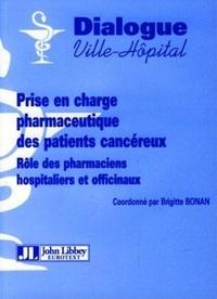 Brigitte Bonan - Prise en charge pharmaceutique des patients cancéreux - Rôle des pharmaciens hospitaliers et officinaux.