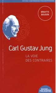 Brigitte Boudon - Carl Gustav Jung, la voie des contraires.