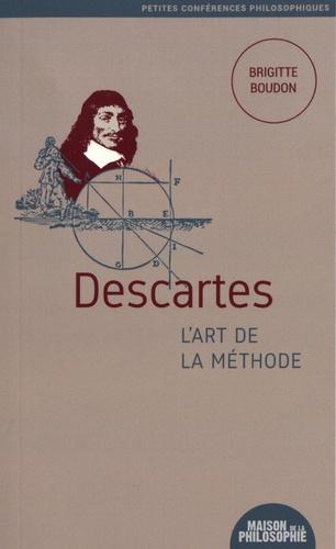 Brigitte Boudon - Descartes, l'art de la méthode.