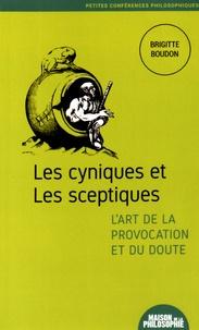Brigitte Boudon - Les cyniques et les sceptiques, l'art de la provocation et du doute.