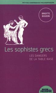 Brigitte Boudon - Les sophistes grecs, les dangers de la table rase.