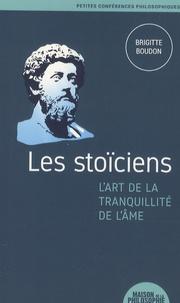 Brigitte Boudon - Les stoïciens, l'art de la tranquillité de l'âme.