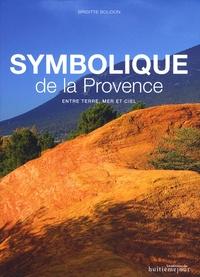 Brigitte Boudon - Symbolique de la Provence - Entre terre, mer et ciel.