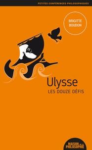 Brigitte Boudon - Ulysse, les douze defis.