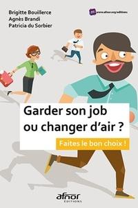 Brigitte Bouillerce et Agnès Brandi - Garder son job ou changer d'air ? - Faites le bon choix !.