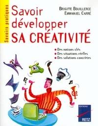 Brigitte Bouillerce et Emmanuel Carré - Savoir développer sa créativité - Identifier son profil créatif, trouver des idées nouvelles, optimiser ses projets, voir créer en groupe.