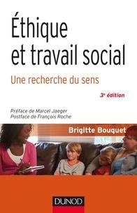 Brigitte Bouquet - Éthique et travail social - 3e éd. - Une recherche du sens.