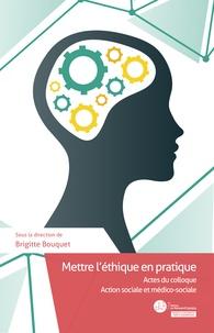 Brigitte Bouquet - Mettre l'éthique en pratique - Actes du colloque Action sociale et médico-sociale.