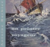 Brigitte Bouret et Alain Vollerin - Antoine Barbier, un peintre voyageur.