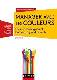 Brigitte Boussuat et Patrick David - Manager avec les couleurs - 3e éd. - Pour un management humain, agile et durable.