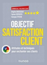 Brigitte Boussuat et Sylvie Esposito - Objectif Satisfaction client - Attitudes et techniques pour enchanter ses clients - Avec la méthode 4 Colors.