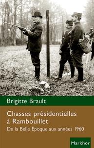 Brigitte Brault - Chasses présidentielles à Rambouillet - De la Belle Époque aux années 1960.