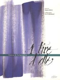 Brigitte Broc et Pierre Brabant - A tire d'elle - Poèmes & Calligraphies.